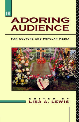 The Adoring Audience: Fan Culture and Popular Media (Paperback)