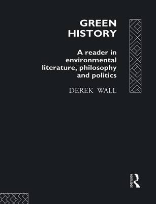Green History: A Reader in Environmental Literature, Philosophy and Politics (Paperback)