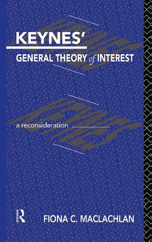 Keynes' General Theory of Interest: A Reconsideration - Routledge Foundations of the Market Economy (Hardback)