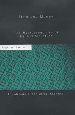 Cover Time and Money: The Macroeconomics of Capital Structure - Routledge Foundations of the Market Economy