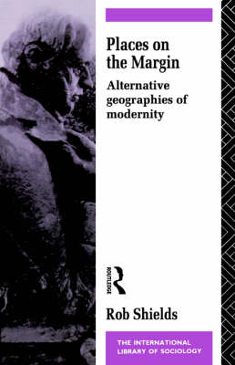 Places on the Margin: Alternative Geographies of Modernity - International Library of Sociology (Paperback)