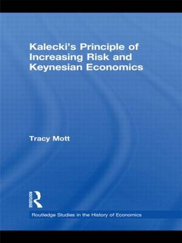 Kalecki's Principle of Increasing Risk and Keynesian Economics - Routledge Studies in the History of Economics (Hardback)