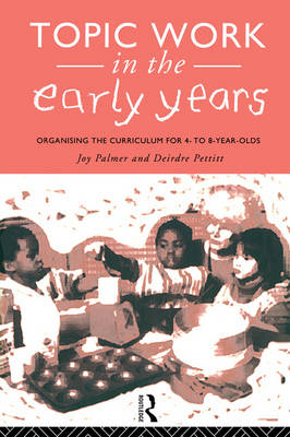 Topic Work in the Early Years: Organising the Curriculum for Four to Eight Year Olds (Paperback)