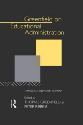 Greenfield on Educational Administration: Towards a Humane Craft (Hardback)