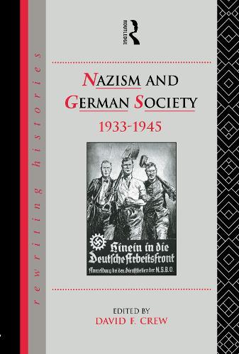 Nazism and German Society, 1933-1945 - Rewriting Histories (Hardback)
