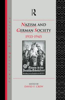 Nazism and German Society, 1933-1945 - Rewriting Histories (Paperback)