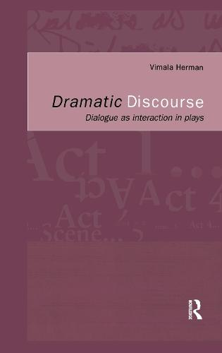 Dramatic Discourse: Dialogue as Interaction in Plays (Hardback)
