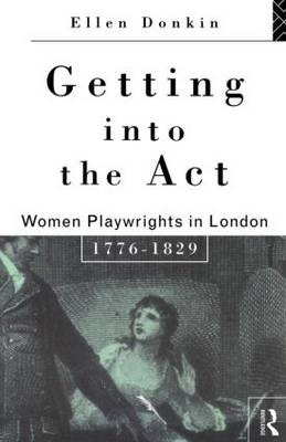 Getting Into the Act: Women Playwrights in London 1776-1829 - Gender in Performance (Paperback)