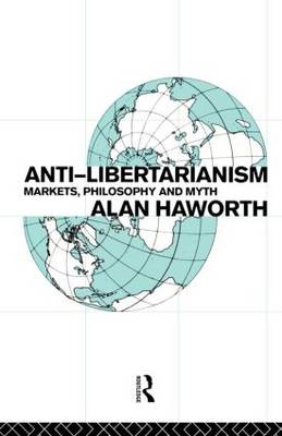 Anti-libertarianism: Markets, philosophy and myth (Paperback)
