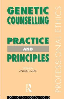 Genetic Counselling: Practice and Principles - Professional Ethics (Paperback)