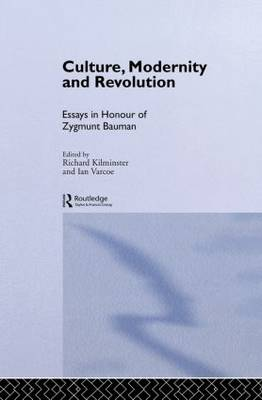 Culture, Modernity and Revolution: Essays in Honour of Zygmunt Bauman (Hardback)