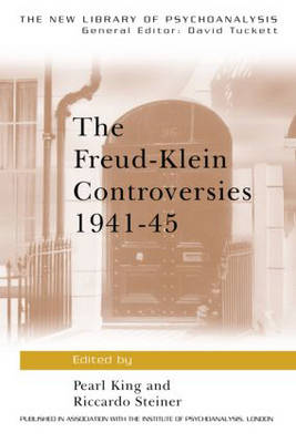 The Freud-Klein Controversies 1941-45 - New Library of Psychoanalysis (Paperback)