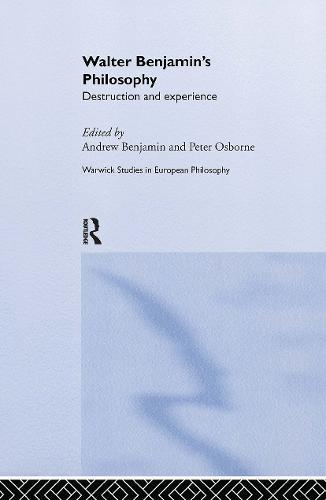 Walter Benjamin's Philosophy: Destruction and Experience - Warwick Studies in European Philosophy (Hardback)