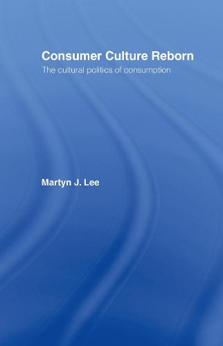 Consumer Culture Reborn: The Cultural Politics of Consumption (Hardback)