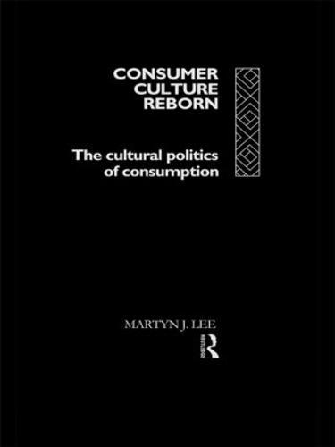 Consumer Culture Reborn: The Cultural Politics of Consumption (Paperback)