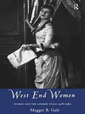 West End Women: Women and the London Stage 1918 - 1962 - Gender in Performance (Hardback)