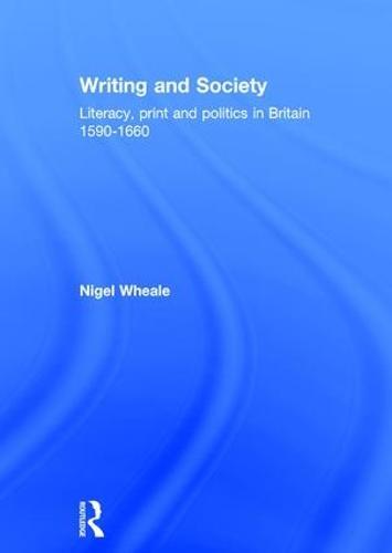Writing and Society: Literacy, Print and Politics in Britain 1590-1660 (Hardback)