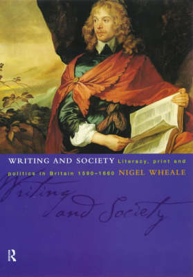 Writing and Society: Literacy, Print and Politics in Britain 1590-1660 (Paperback)