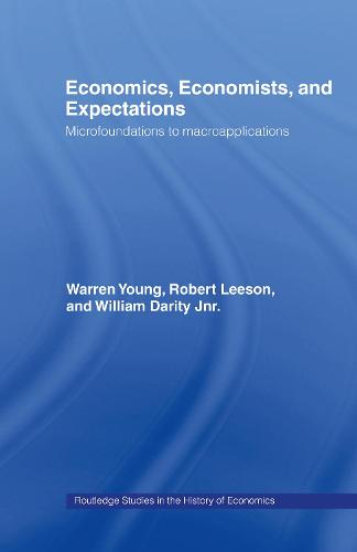 Economics, Economists and Expectations: From Microfoundations to Macroapplications - Routledge Studies in the History of Economics (Hardback)
