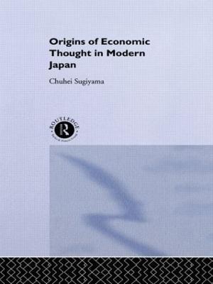 The Origins of Economic Thought in Modern Japan (Hardback)