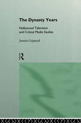 The Dynasty Years: Hollywood Television and Critical Media Studies - Comedia (Hardback)
