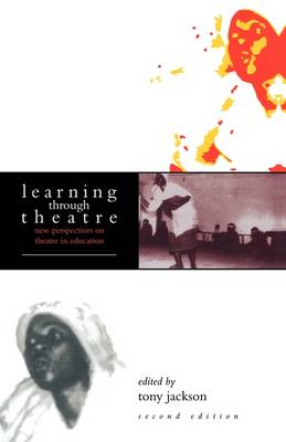 Learning Through Theatre: New Perspectives on Theatre in Education (Paperback)