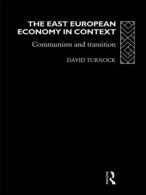 The East European Economy in Context: Communism and Transition (Hardback)