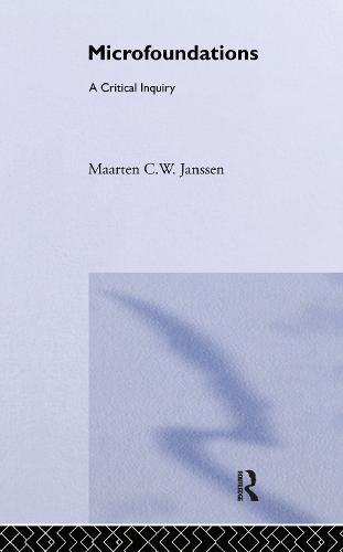 Microfoundations: A Critical Inquiry (Hardback)