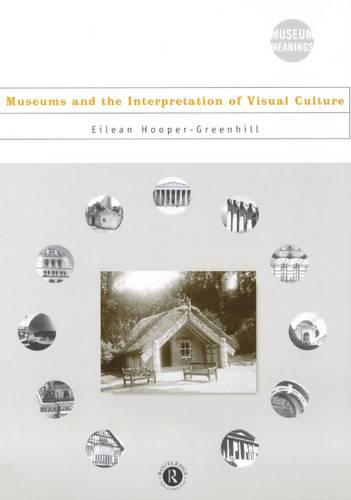 Museums and the Interpretation of Visual Culture - Museum Meanings (Hardback)