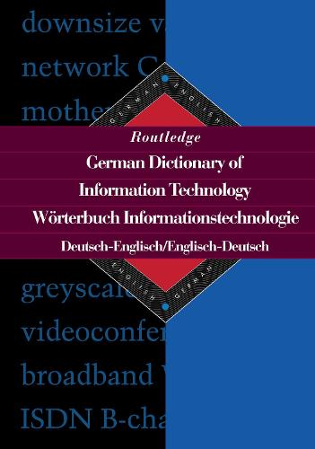 Routledge German Dictionary of Information Technology Worterbuch Informationstechnologie: German-English/English-German - Routledge Bilingual Specialist Dictionaries (Hardback)