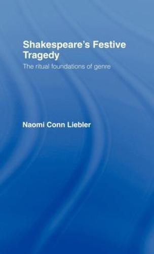 Shakespeare's Festive Tragedy: The Ritual Foundations of Genre (Hardback)