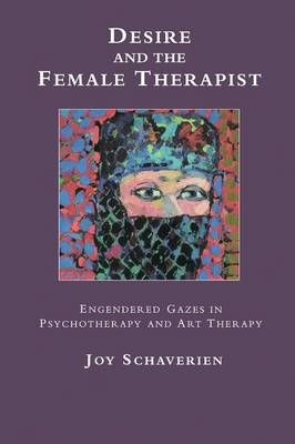 Desire and the Female Therapist: Engendered Gazes in Psychotherapy and Art Therapy (Paperback)