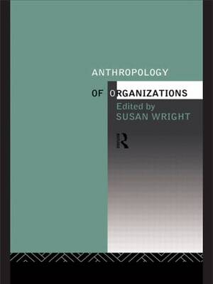 Anthropology of Organizations (Paperback)