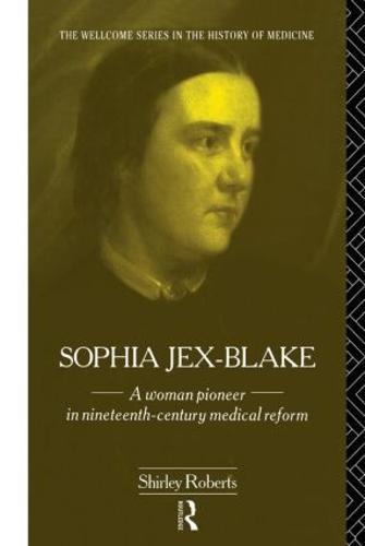 Sophia Jex-Blake: A Woman Pioneer in Nineteenth Century Medical Reform (Hardback)