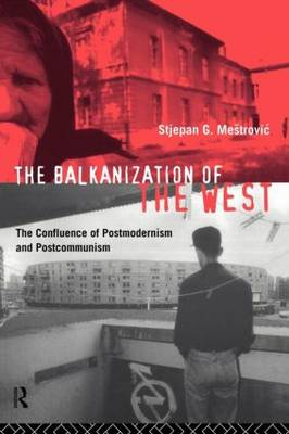 The Balkanization of the West: The Confluence of Postmodernism and Postcommunism (Paperback)