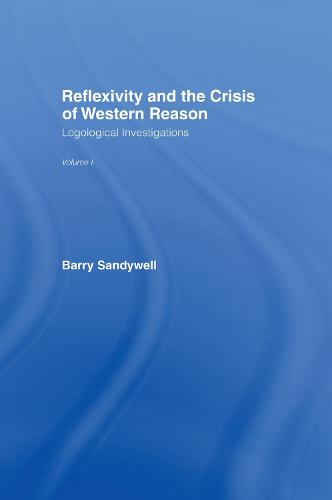 Reflexivity And The Crisis of Western Reason: Logological Investigations: Volume One (Hardback)
