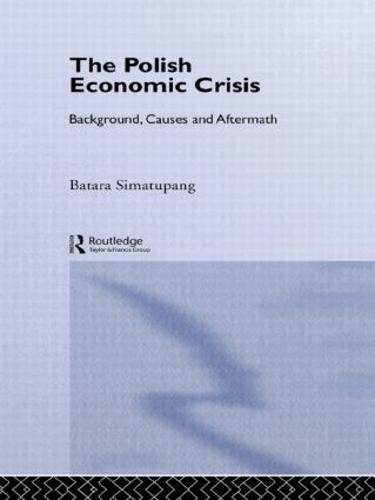 The Polish Economic Crisis: Background, Circumstances and Causes (Hardback)