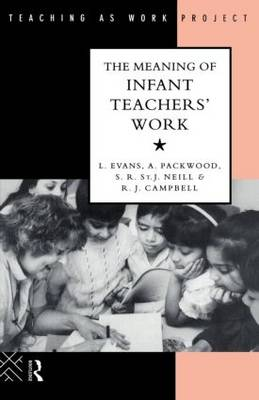 The Meaning of Infant Teachers' Work - The Teaching as Work Project (Paperback)