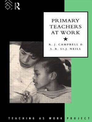 Primary Teachers at Work - The Teaching as Work Project (Hardback)