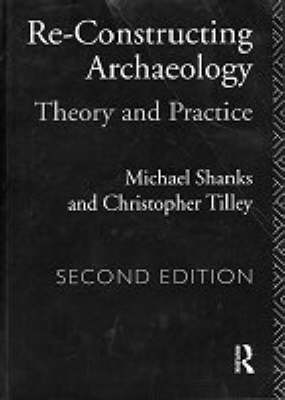 Re-constructing Archaeology: Theory and Practice (Paperback)