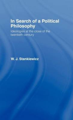 In Search of a Political Philosophy: Ideologies at the Close of the Twentieth Century (Hardback)