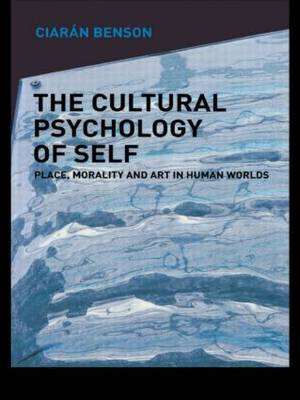 The Cultural Psychology of Self: Place, Morality and Art in Human Worlds (Paperback)