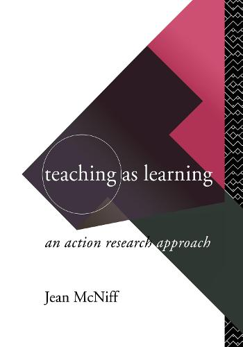 Teaching as Learning: An Action Research Approach (Hardback)
