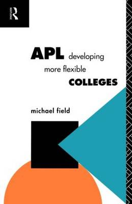 APL: Developing more flexible colleges - Further Education: The Assessment and Accreditation of Prior Learning (Paperback)