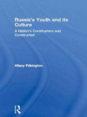 Russia's Youth and its Culture: A Nation's Constructors and Constructed (Hardback)