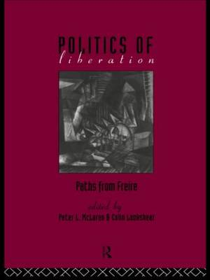 The Politics of Liberation: Paths from Freire (Paperback)