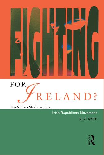 Fighting for Ireland?: The Military Strategy of the Irish Republican Movement (Hardback)