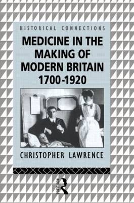 Medicine in the Making of Modern Britain, 1700-1920 - Historical Connections (Paperback)