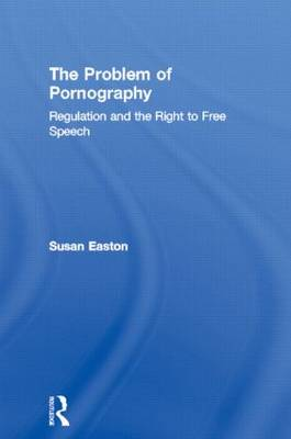 The Problem of Pornography: Regulation and the Right to Free Speech (Paperback)