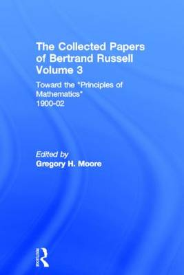 The Collected Papers of Bertrand Russell: Toward the 'Principles of Mathematics' 1900-02 - The Collected Papers of Bertrand Russell 3 (Hardback)